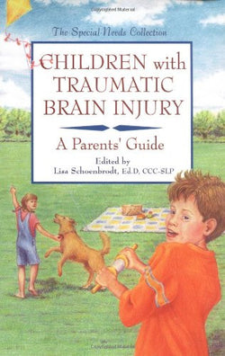 Children with Traumatic Brain Injury: A Parents' Guide (Special Needs Collection)