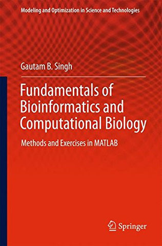 Fundamentals of Bioinformatics and Computational Biology: Methods and Exercises in MATLAB (Modeling and Optimization in Science and Technologies)