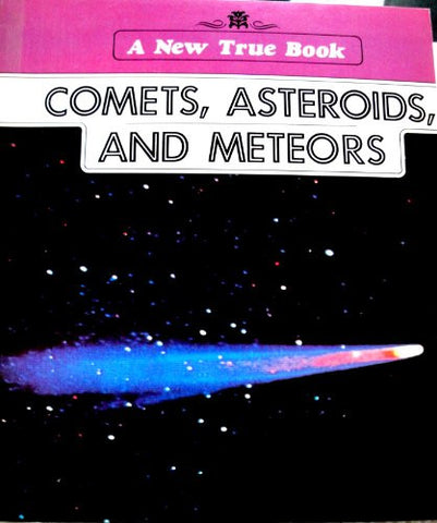 Comets, Asteroids and Meteors (New True Book Series)