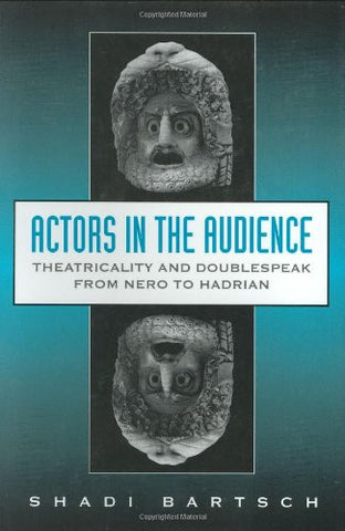 Actors in the Audience: Theatricality and Doublespeak from Nero to Hadrian (Revealing Antiquity)