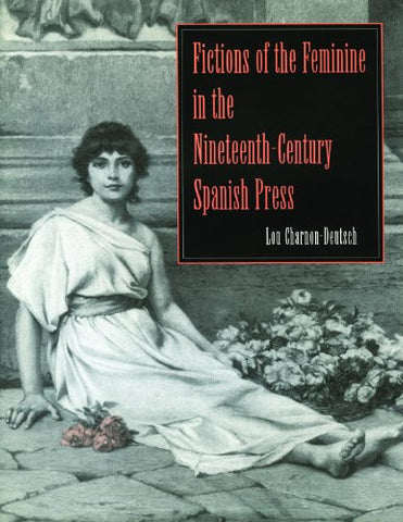 Fictions of the Feminine in the Nineteenth-Century Spanish Press (Studies in Romance Literatures)