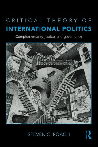 Critical Theory of International Politics: Complementarity, Justice, and Governance