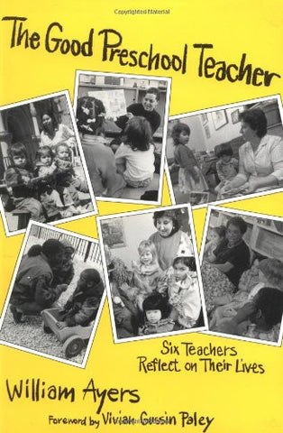 The Good Preschool Teacher: Six Teachers Reflect on Their Lives (Early Childhood Education Series) (Special Issues from the Teachers College Recor