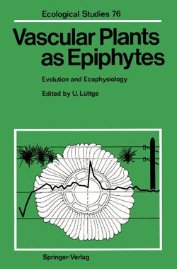 Vascular Plants as Epiphytes: Evolution and Ecophysiology (Ecological Studies)
