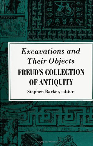 Excavations and Their Objects: Freud's Collection of Antiquity
