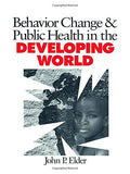 Behavior Change and Public Health in the Developing World (Behavioral Medicine and Health Psychology)