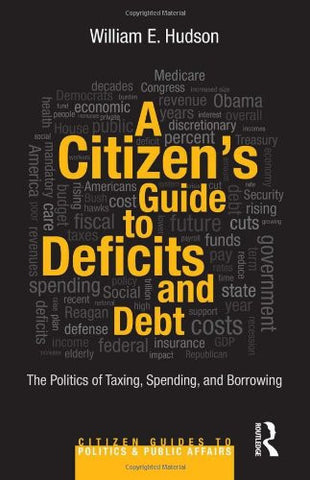 A Citizen's Guide to Deficits and Debt: The Politics of Taxing, Spending, and Borrowing (Citizen Guides to Politics and Public Affairs)