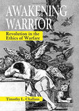 Awakening Warrior: Revolution in the Ethics of Warfare (Suny Series, Ethics and the Military Profession)