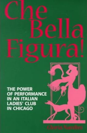 Che Bella Figura! The Power of Performance in An Italian Ladies' Club in Chicago