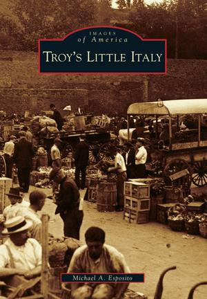 Troy's Little Italy: Images of America