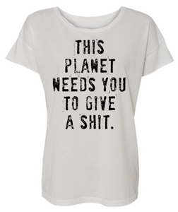 This planet needs you to give a sh*t womens T