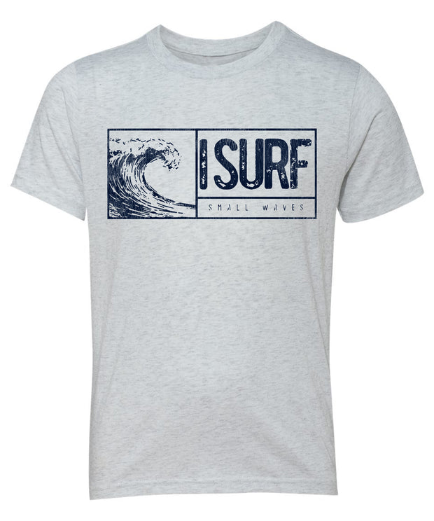 I Surf Small Waves Kids T