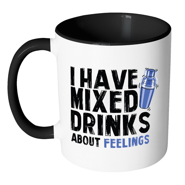 I Have Mixed Drinks About Feelings Mug