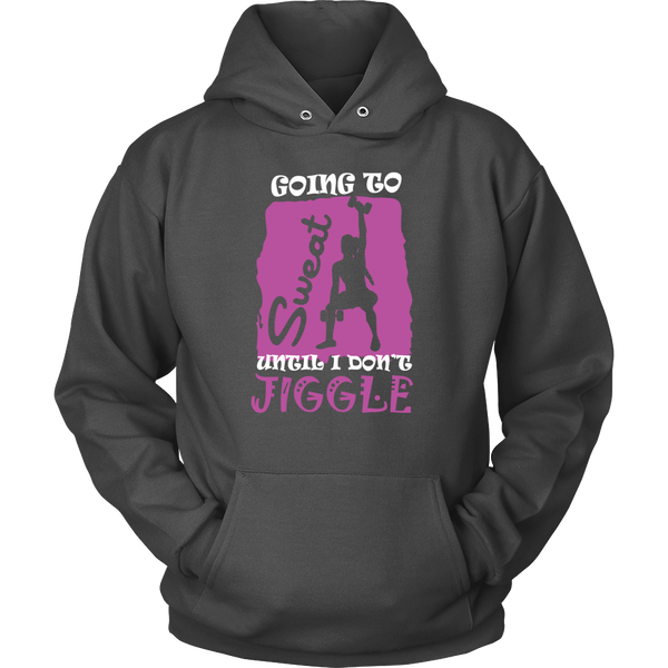 Going to Sweat Until I Don't Jiggle Hoodie