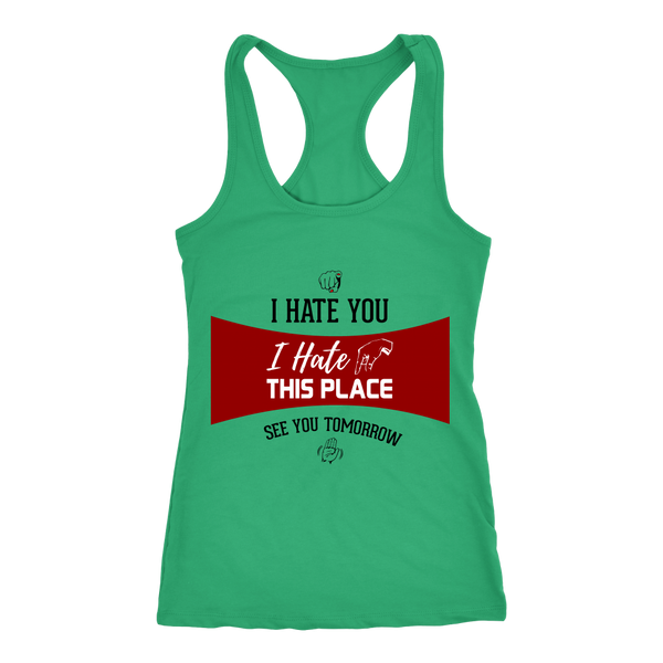 I Hate You I Hate This Place See You Tomorrow Women's Racerback Tank Top