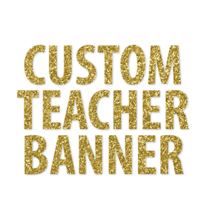 Custom Teacher Banner