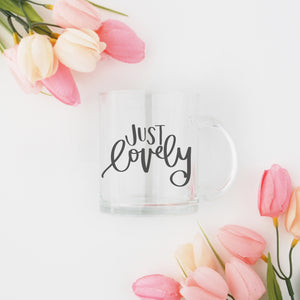 Just Lovely Clear Mug