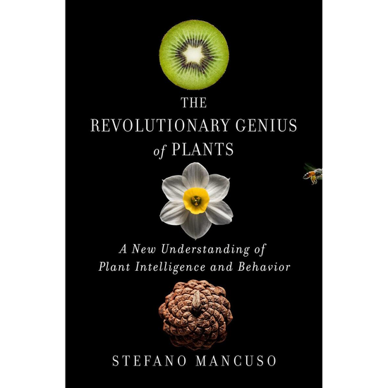 The Revolutionary Genius of Plants: A New Understanding of Pant Intelligence and Behavior