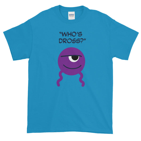 """Who's Dross?"" Short-Sleeve T-Shirt"