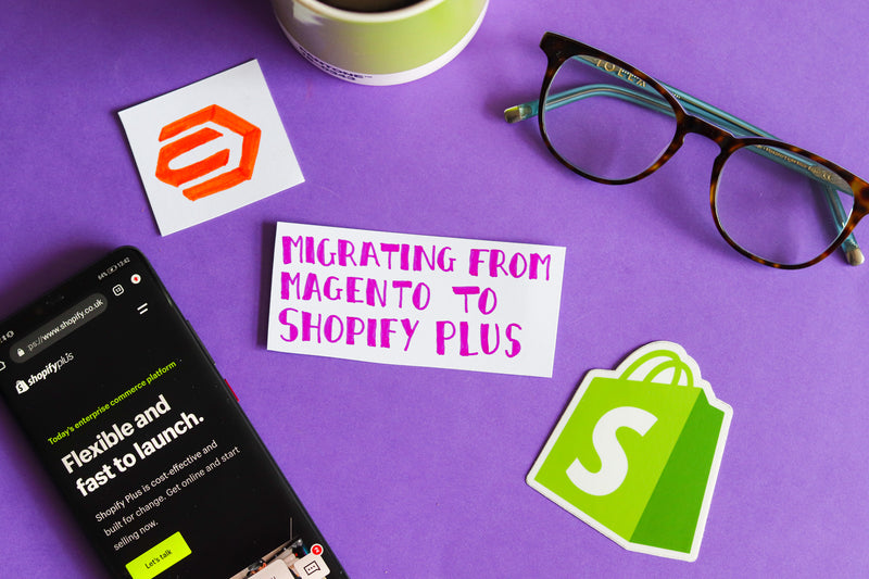 Migrating from Magento to Shopify Plus: What you need to know