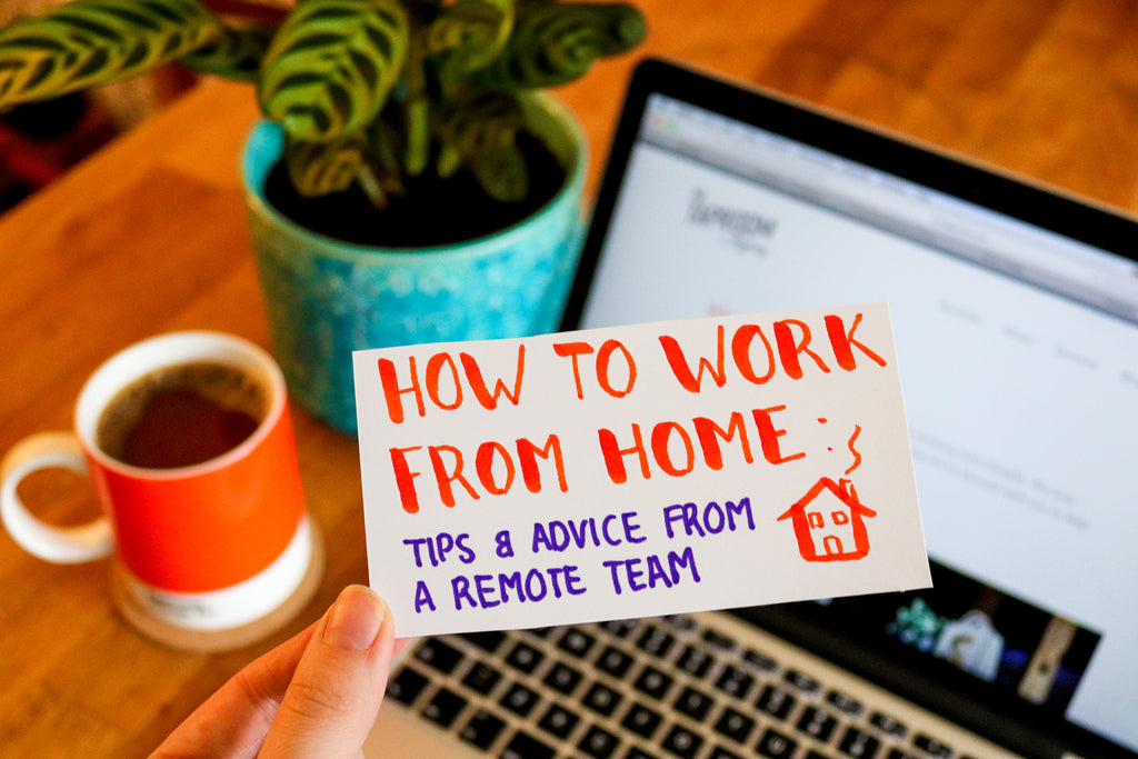 How to Work From Home: Tips and advice from a remote team