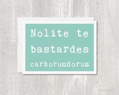 Greeting Card - Nolite te Bastardes Carborundorum