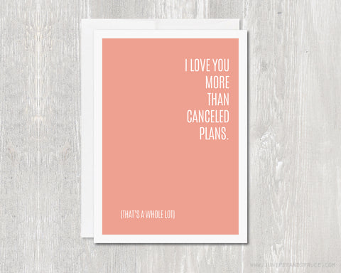 I Love You More Than Canceled Plans - Greeting Card