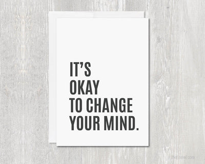 Greeting Card - It's Okay To Change Your Mind