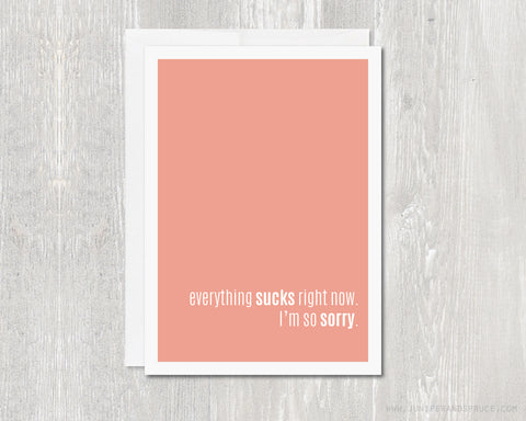 Everything Sucks Right Now - I'm Sorry - Greeting Card