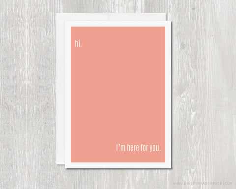 Hi. I'm Here For You - Greeting Card