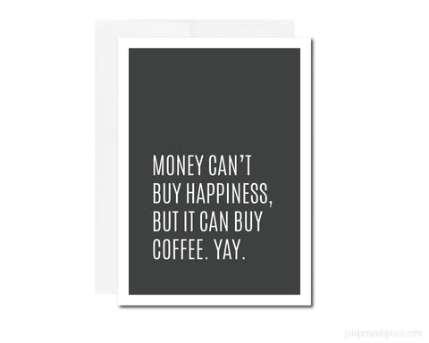 Greeting Card - Money Can't Buy Happiness, but It Can Buy Coffee