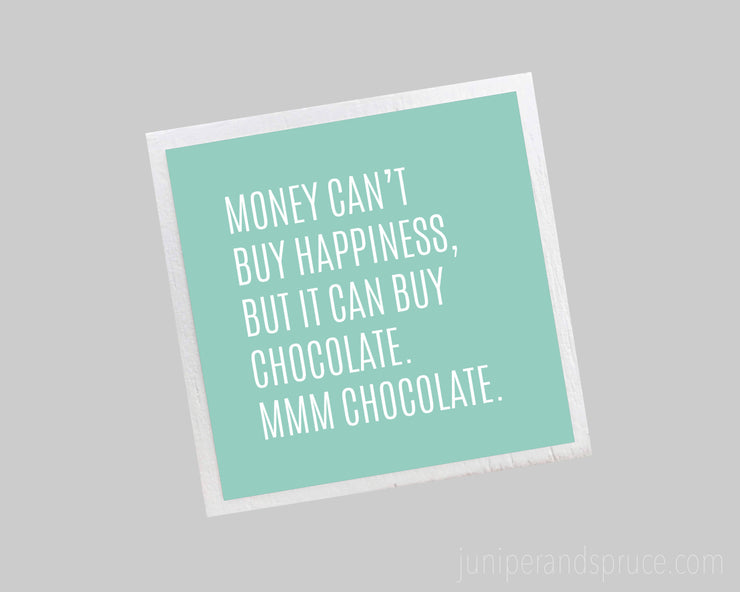 Magnet - Money Can't Buy Happiness, but It Can Buy Chocolate