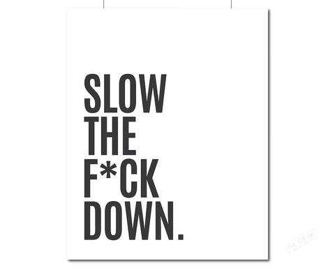 Slow the F*ck Down - Minimalist Print