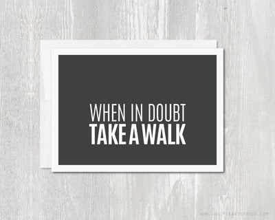 Greeting Card - When in doubt, take a walk