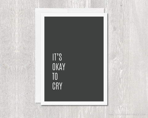 It's Okay To Cry - Greeting Card