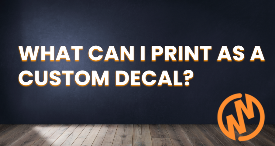 Can I Print ______  As A Custom Wall Decal?