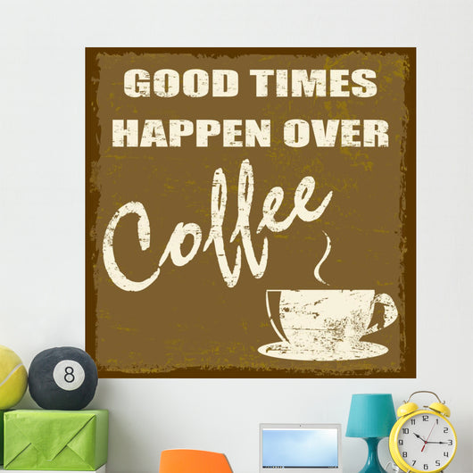 Good times happen over coffee Wall Mural