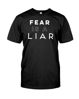 Fear Is A Liar T-Shirt