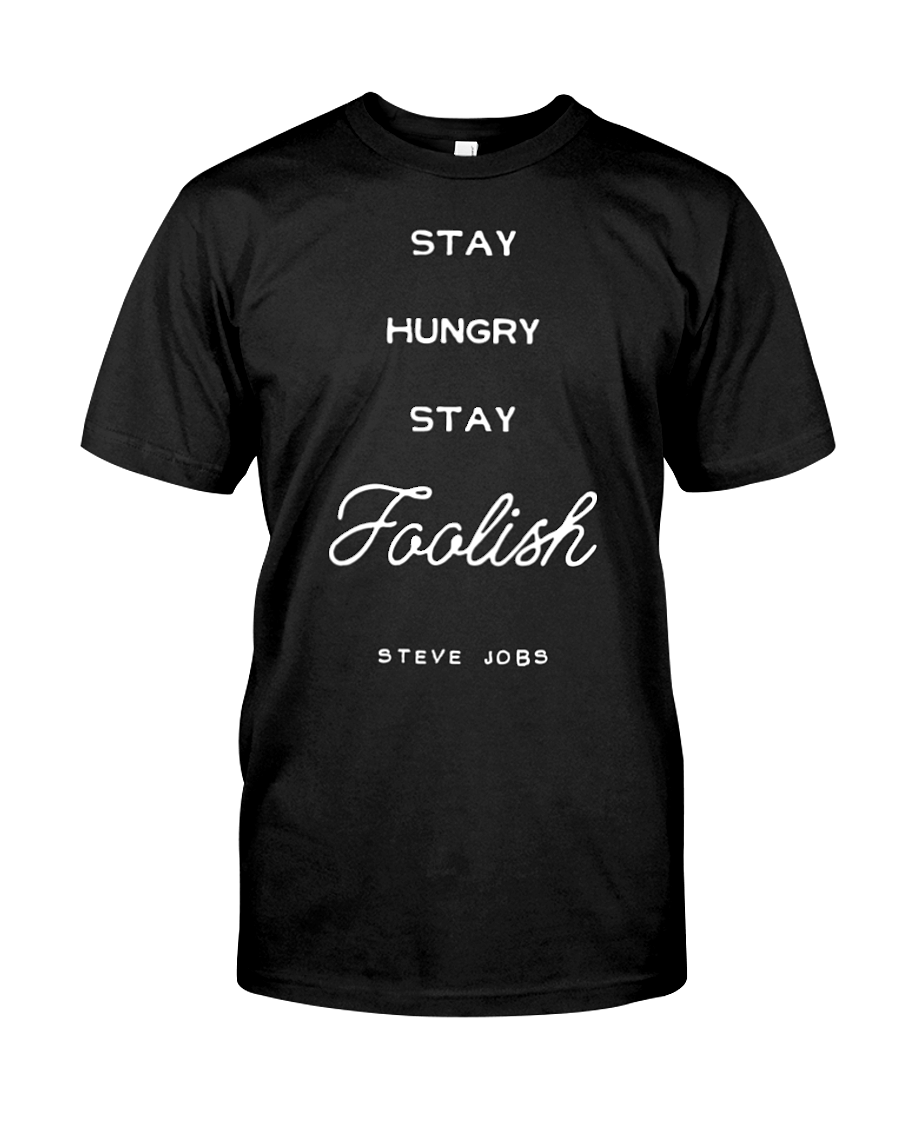 Stay Hungry Stay Foolish -Steve Jobs Quote T-Shirt