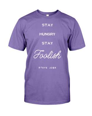 Stay Hungry Stay Foolish -Steve Jobs Quote T-Shirt Organic 50/50 50% Recycled Material