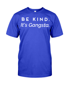 Be Kind. It's Gangsta. T-Shirt