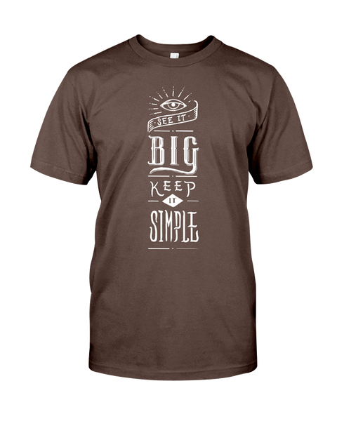 See It Big, Keep It Simple Inspirational T-Shirt