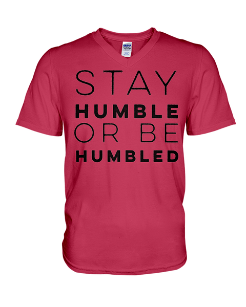 Stay Humble Or Be Humbled T-Shirt