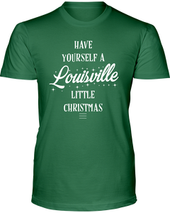 Have Yourself A Louisville Little Christmas Shirt