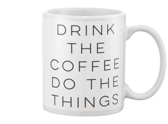 Drink The Coffee Do The Things Coffee Mug