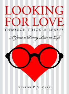 Looking For Love Through Thicker Lenses: A Guide To Dating Later In Life (Paperback)
