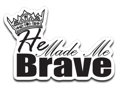 He Made Me Brave Decal