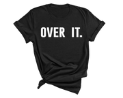 Over It. | Tee - Tahylor Made