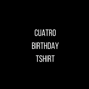 Cuatro Birthday T-shirt