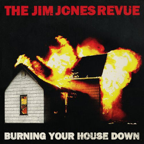 The Jim Jones Revue – Burning Your House Down